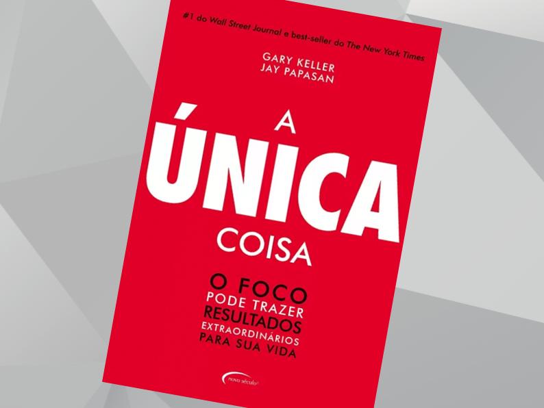 A ÚNICA COISA | Gary Keller, Jay Papasan